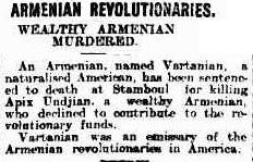 An Armenian, named Vartanian, a naturalised American, has been sentenced to death at Stamboul for killing Apix Undjian, a wealthy Armenian, who declined to contribute to the re- volutionary funds.Vartanian was an emissary of the Armenian revolutionaries in America.