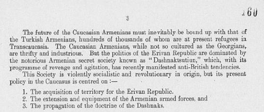According to British Intelligence reports, the notorious Armenian secret society Dashnaksutyun, with its program of revenge & agitation, is violently socialistic and have recently manifested anti-British tendencies. British Archives, CAB 24/95 Ref.37